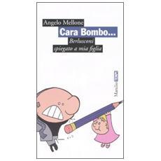 Cara Bombo. . . Berlusconi spiegato a mia figlia