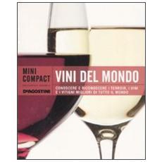 Vini del mondo. Conoscere e riconoscere i terroir, i vini e i vitigni migliori di tutto il mondo