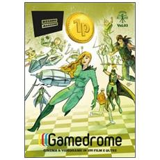 Gamedrome. Cinema e videogame in 100 film e oltre