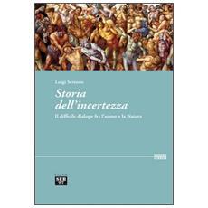 Storia dell'incertezza. Il difficile dialogo fra l'uomo e la natura