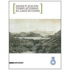 Vigneti d'altri tempi attorno al lago di Como. Ediz. italiana e inglese