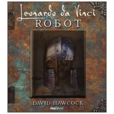 Leonardo da Vinci. Robot. Libro pop-up