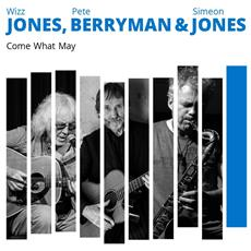 Wizz Jones / Pete Berryman / Simeon Jones - Come What May