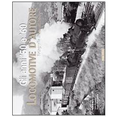 Locomotive d'autore. Gli anni '50 e '60