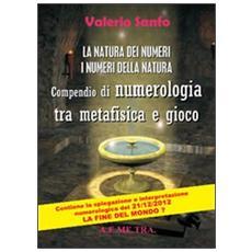 La natura dei numeri, i numeri della natura. Compendio di numerologia tra metafisica e gioco