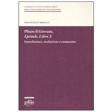 Plinio il Giovane. Epistole. Libro X. Introduzione, traduzione e commento