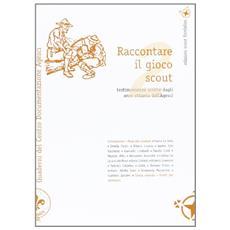 Raccontare il gioco scout. Quaderni del Centro Documentazione Agesci. Vol. 2