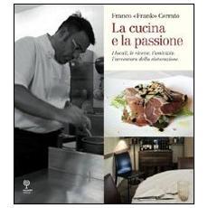 La cucina e la passione. I locali, le ricette, l'amicizia: l'avventura della ristorazione