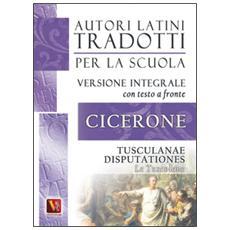 Tusculane-Tusculanae disputationes. Testo latino a fronte. Ediz. integrale (Le)