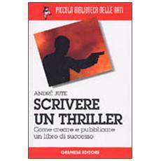 Scrivere un thriller. Come creare e pubblicare un libro di successo