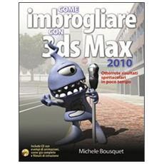 Come imbrogliare con 3DS Max 2010. Con CD-ROM