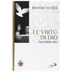 Le virtù di Dio. Fonti della vita. I fondamenti della fede. Vol. 6