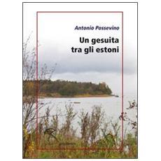 Un gesuita tra gli estoni. Lettera di Antonio Possevino a Eleonora, duchessa di Mantova, arciduchessa d'Austria