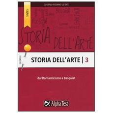 Storia dell'arte. Vol. 3: Dal Romanticismo a Basquiat.