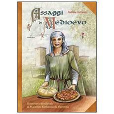 Assaggi di Medioevo. Il ricettario medievale di Madonna Kathassia da Florentia