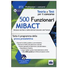 500 funzionari Mibact ministero dei beni e delle attività culturali e del turismo. Teoria e test per il concorso. Con software di simulazione