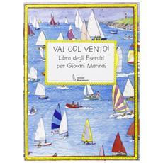 Vai con vento. Libro degli esercizi per giovani marinai