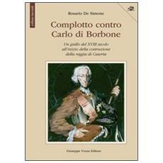 Complotto contro Carlo di Borbone. Un giallo del XVIII secolo all'inizio della costruzione della reggia di Caserta