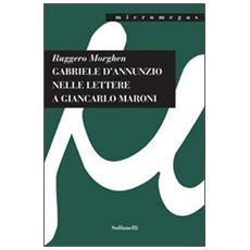 Gabriele D'Annunzio nelle lettere a Giancarlo Maroni (1934)