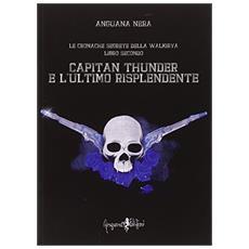 Capitan Thunder e l'ultimo risplendente. Le cronache segrete della Walkirya. Vol. 2