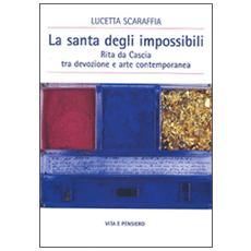 Santa degli impossibili. Rita da Cascia tra devozione e arte contemporanea (La)