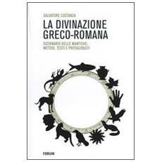 La divinazione greco-romana. Dizionario delle tecniche di divinazione nel mondo antico