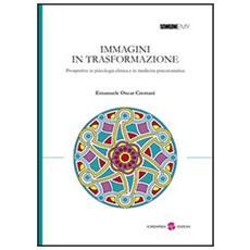 Immagini in trasformazione. Prospettive in psicologia clinica e in medicina psicosomatica