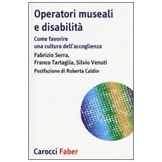 Operatori museali e disabilità. Come favorire una cultura dell'accoglienza