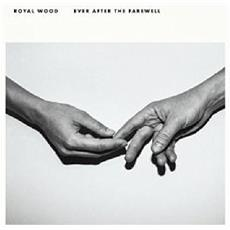 Royal Wood - Ever After The Farewell - Disponibile dal 06/04/2018