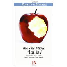 Ma che vuole l'Italia? I paradossi della colpa. Potere, donne, corruzione
