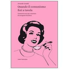 Quando il comunismo finì a tavola. Trentatré anni per smettere di mangiare bambini