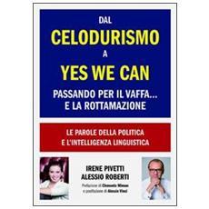 Dal celodurismo a yes we can passando per il vaffa. . . e la rottamazione. Le parole della politica e l'intelligenza linguistica