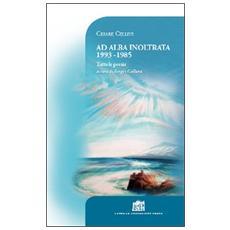Ad alba inoltrata 1993-1985. Tutte le poesie