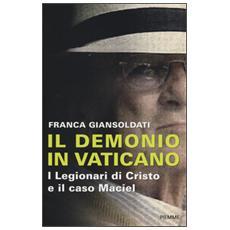 Il demonio in Vaticano. I Legionari di Cristo e il caso Maciel