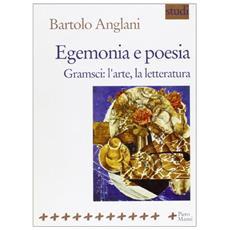 Egemonia e poesia. Gramsci: l'arte, la letteratura