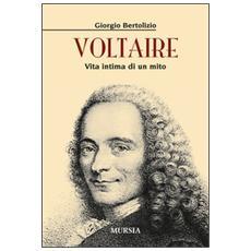 Voltaire. Vita intima di un mito