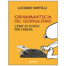 Grammatica del giornalismo. Come si scrive per i media