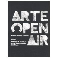 Arte Open Air. Guida ai parchi d'arte contemporanea in Italia