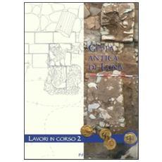 Città antica di Luna. Lavori in corso. Vol. 2