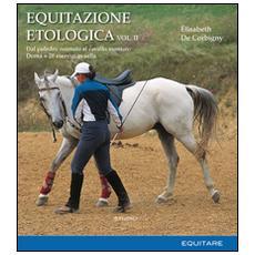 Equitazione etologica. Vol. 2: Dal puledro neonato al cavallo montato. Doma + 20 esercizi in sella.