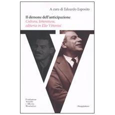 Il dèmone dell'anticipazione. Cultura, letteratura, editoria in Elio Vittorini