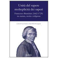 Unità del sapere molteplicità dei saperi. Francesco Bianchini (1662-1729) tra natura, storia e religione
