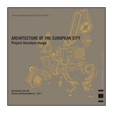 L'architettura della città europea. Progetto struttura immagine. Documenti del Festival dell'architettura 2011. Ediz. italiana e inglese. Vol. 6
