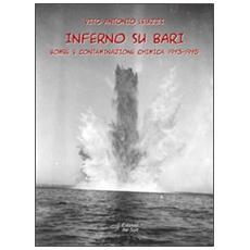 Inferno su Bari. Bombe e contaminazione chimica. 1943-1945