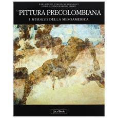 Pittura precolombiana. I murales della Mesoamerica (La)