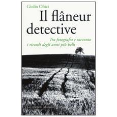 Il flâneur detective. Tra fotografia e racconto i ricordi degli anni più belli