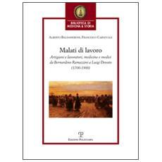 Malati di lavoro. Artigiani e lavoratori, medicina e medici da Bernardino Ramazzini a Luigi Devoto (1700-1900)