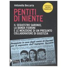 Beccaria Antonella - Pentiti Di Niente. Il Sequestro Saronio, La Banda Fioroni E Le