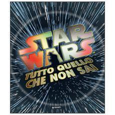 Tutto quello che non sai. Star Wars. Ediz. illustrata
