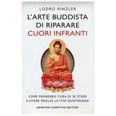 L'arte buddhista di riparare i cuori infranti. come prendersi cura di se stessi e vivere meglio la vita quotidiana